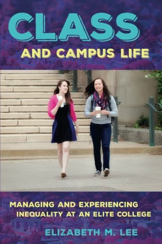 Class and Campus Life: Managing and Experiencing Inequality at an Elite College, by Elizabeth M. Lee