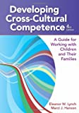 Developing Cross-Cultural Competence: A Guide for Working with Children and Their Families, Fourth Edition (Developing Cross-Cultural Competence (Lynch))