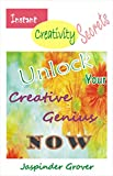 Instant Creativity Secrets - Unlock Your Creative Genius Now: Develop Creative Confidence and Remove Creativity Blocks to Unleash Your Super Creative Mind