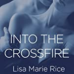 Into the Crossfire: Protectors, Book 1 | Lisa Marie Rice