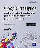 Google Analytics. Analice El Tráfico De Su Sitio Web Para Mejorar Los Resultados (Incluye Universal Analytics) - 2ª Edición