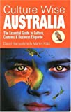 Culture Wise Australia: The Essential Guide to Culture, Customs and Business Etiquette (Culture Wise)