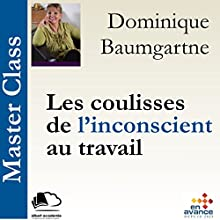 Les coulisses de l'inconscient au travail (Master Class) | Livre audio Auteur(s) : Dominique Baumgartner Narrateur(s) : Dominique Baumgartner