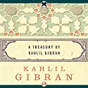 Treasury of Kahlil Gibran (       UNABRIDGED) by Kahlil Gibran Narrated by Mike Chamberlain