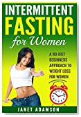 Intermittent Fasting: Intermittent Fasting For Women: A No-Diet Beginners Approach To Weight Loss For Women
