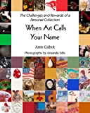 When Art Calls Your Name: The Challenges and Rewards of a Personal Collection