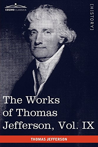 The Works of Thomas Jefferson, Vol. IX (in 12 Volumes): 1799-1803