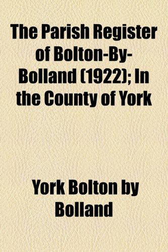 The Parish Register of Bolton-By-Bolland (1922); In the County of York