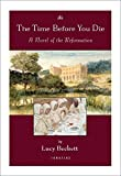 img - for The Time Before You Die, 2nd Ed: A Novel of the Reformation book / textbook / text book