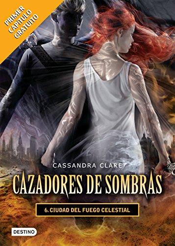 Cassandra Clare - Ciudad del fuego celestial. Cazadores de sombras 6 (versión mexicana): PRIMER CAPÍTULO GRATUITO (Spanish Edition)