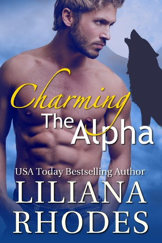 40 Exciting Romance eBooks Are Featured in Today's Kindle Daily Deal  Spotlight Romance Novel: USA Today Bestselling Author Liliana Rhodes' Charming The Alpha (Werewolf Shifter Romance)
