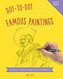 Dot to Dot: Famous Paintings: Join The Dots To Reveal The World s Best-Loved Masterpieces