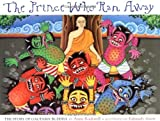 img - for The Prince Who Ran Away: The Story Of Gautama Buddha book / textbook / text book