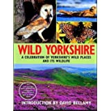 Wild Yorkshire (Yorkshire Wildlife Trust)by David Bellamy