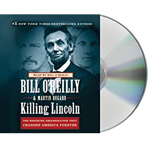 Killing Lincoln: The Shocking Assassination that Changed America Forever Audiobook