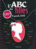 echange, troc Emmanuelle Lepetit, Annaïck Fontvielle, Carole Prieur, Marie-Emile Colle, Collectif - L'ABC des filles : Le guide 2012