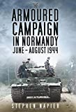 The Armoured Campaign in Normandy, June-August, 1944