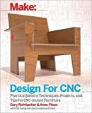 Make: Design for CNC: Practical Joinery Techniques, Projects, and Tips for CNC-routed Furniture (Make : Technology on Your Time)