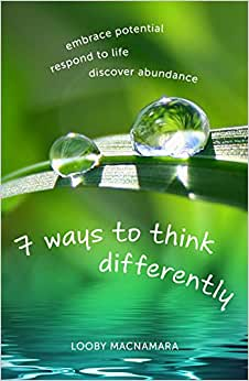 7 Ways To Think Differently: Embrace Potential, Respond To Life, Discover Abundance
