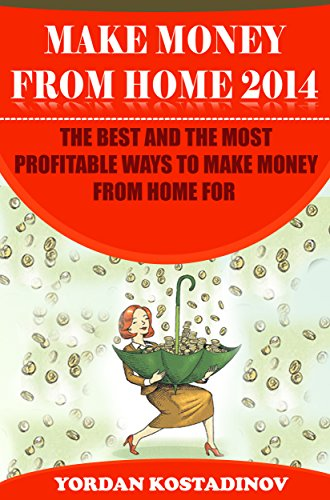 Make Money Online From Home for 10 min 2016 : Make Money Online from Home: The Best and the Most Profitable Ways to Make Money from Home