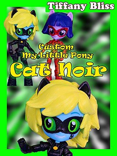 Cat Noir Miraculous Ladybug Chat Noir Custom My Little Pony Equestria Girls Mini Doll Tutorial