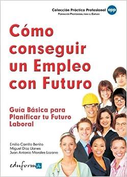 Cómo conseguir un empleo con futuro. Guía básica para planificar tu
