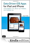 Data-driven iOS Apps for iPad and iPhone with FileMaker Pro, Bento by FileMaker, and FileMaker Go [Edizione Kindle]