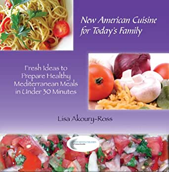New american cuisine for today 39 s family fresh ideas to for Aroma mediterranean american cuisine