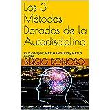 Los 3 Métodos Dorados de la Autodisciplina: HAZLO MEJOR, HAZLO EN SERIO y HAZLO AHORA