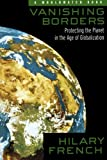 Vanishing Borders: Protecting the Planet in the Age of Globalization (0393320049) by French, Hilary F.