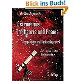 Astronomie in Theorie und Praxis: Kompendium und Nachschlagewerk mit Formeln, Fakten, Hintergründen
