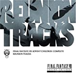 Reunion Tracks/Final Fantasy Vii Advent Children Complete