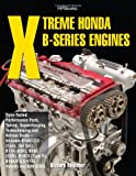 Xtreme Honda B Series Engines HP1552  Dyno Tested Performance Parts Combos  Supercharging  Turbocharging and NitrousOxide Includes B16A1 2 3  Civic       TypeR  B18A B  LS VTEC Hybrid   B20  CRV
