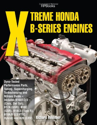 Xtreme Honda B-Series Engines HP1552: Dyno-Tested Performance Parts Combos, Supercharging, Turbocharging and NitrousOxide--Includes B16A1/2/3 (Civic, ... (TypeR, B18A/B (LS/VTEC Hybrid), B20 (CRV)