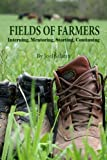 By Joel Salatin Fields of Farmers: Interning, Mentoring, Partnering, Germinating
