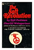 The Soft Revolution: A Student Handbook for Turning Schools around (0440080843) by Postman, Neil