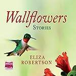 Wallflowers | Eliza Robertson