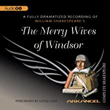 The Merry Wives of Windsor: Arkangel Shakespeare  by William Shakespeare Narrated by Dinsdale Landen, Sylvestra Le Touzel, Penny Downie, Nicholas Woodeson, Phillip Jackson, Clive Swift