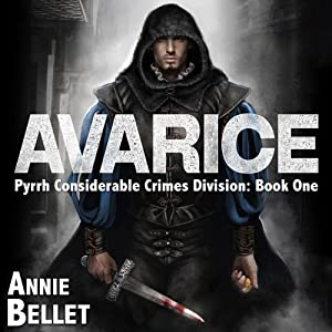 Avarice: Pyrrh Considerable Crimes Division, Book 1 | [Annie Bellet]
