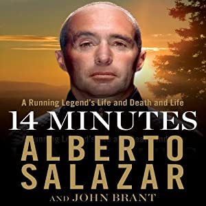 14 Minutes: A Running Legend's Life and Death and Life | [Alberto Salazar, John Brant]