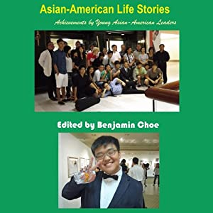 Asian-American Life Stories: Achievements by Young Asian-American Leaders | [Benjamin Choe, Donghyun Kim, Myung Jun Kim]
