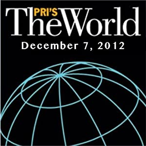 The World, December 07, 2012 Radio/TV Program