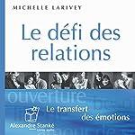 Le défi des relations: Le transfert des émotions | Michelle Larivey