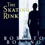 The Skating Rink | Roberto Bolano