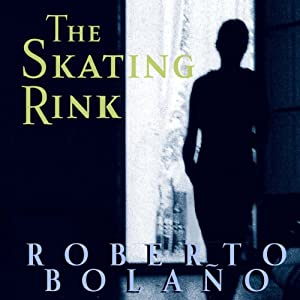 The Skating Rink | [Roberto Bolano]