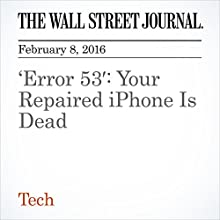 'Error 53': Your Repaired iPhone Is Dead Other by Jack Nicas Narrated by Alexander Quincy