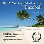 The 100 Most Powerful Affirmations for Baseball: 2 Amazing Affirmative Bonus Books Included for Athletes & Success | Jason Thomas