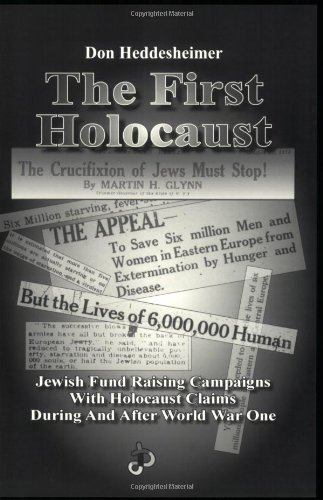 The First Holocaust: Jewish Fund Raising Campaigns with Holocaust Claims During and After World War I, Second Edition: Don Heddesheimer: 9781591480037: Amazon.com: Books