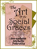 The Art of the Social Graces (Learn the essentials of Etiquette, Manners, Invitations, Entertaining, Formal and Informal Dining, Continental and American ... Business Communications, and Afternoon Tea)