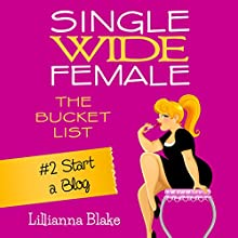 Start a Blog: Single Wide Female: The Bucket List, Book 2 (       UNABRIDGED) by Lillianna Blake, P. Seymour Narrated by Gwendolyn Druyor